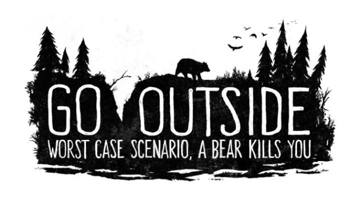 """Go Outside. Worst Case Scenario, A Bear Kills You"" by Justyna Dorsz"